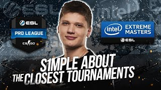 S1mple about the closest tournaments