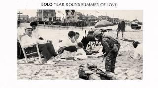 LOLO - Year Round Summer of Love [AUDIO]