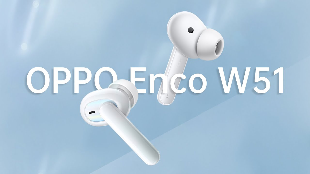 OPPO Enco W51 | Noise Off. World On.