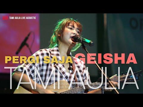 PERGI SAJA GEISHA [ LIRIK ] TAMI AULIA LIVE