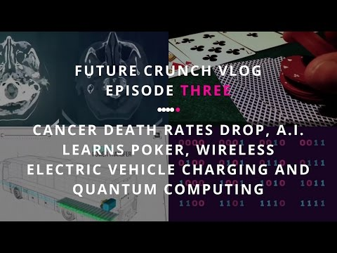 VLOG Ep3: Cancer death rates drop, A.I. learns poker, wireless electric car charging & quantum