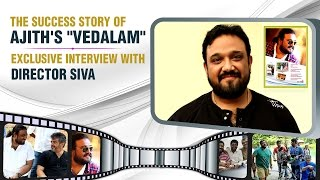 Siruthai Siva Speak about Vedalam Success | Special Interview
