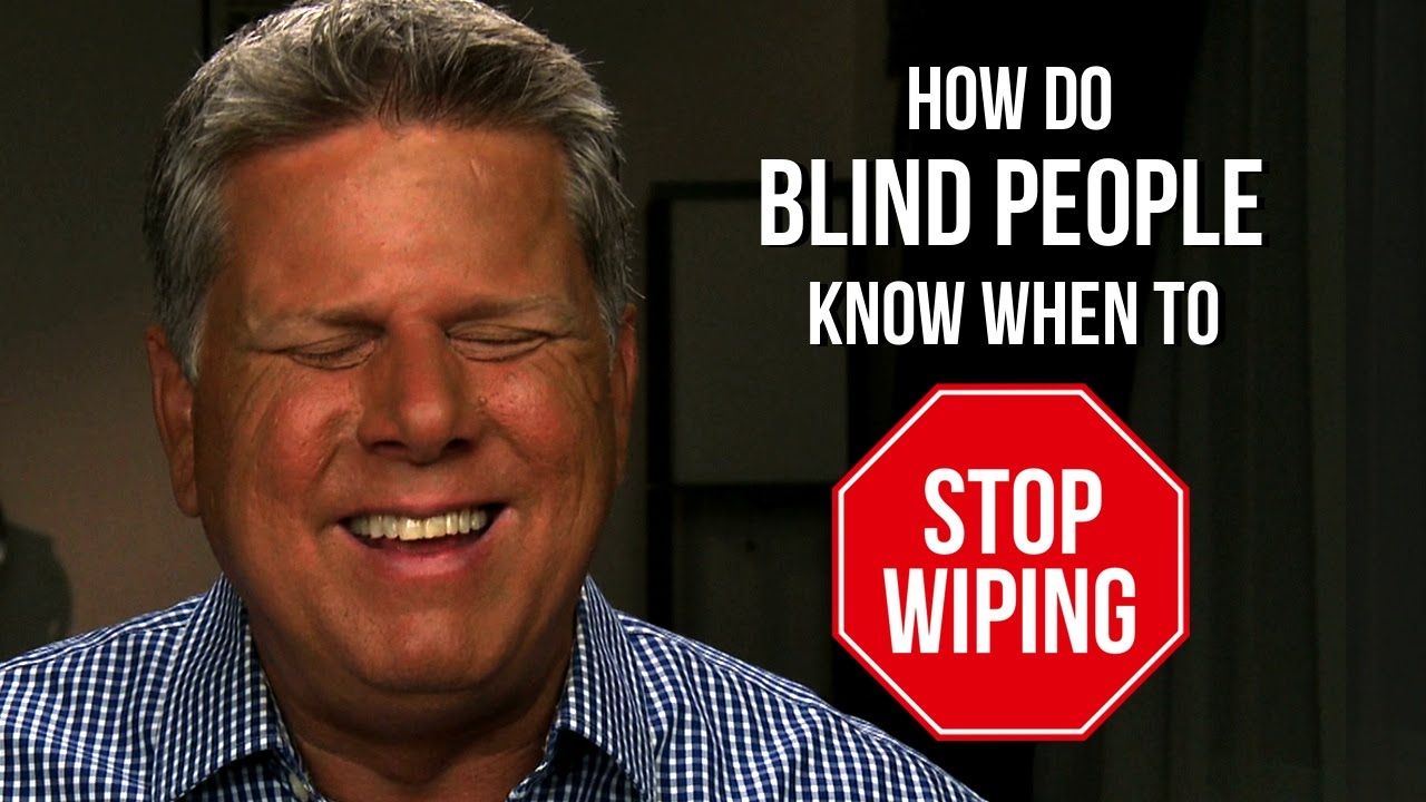 How Do Blind People Know When To Stop Wiping Youtube