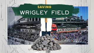 Saving Wrigley Field | How a 100-Year-Old Ballpark was Preserved for Generations to Come