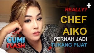 Chef Aiko Pernah Jadi Tukang Pijat, Really? - CumiFlash 21 November 2016