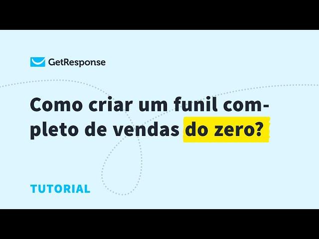 Como criar um funil completo de vendas do zero?   GetResponse Autofunnel
