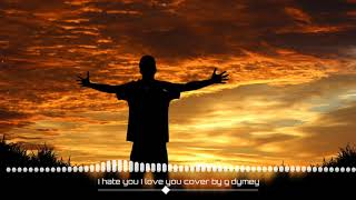 i-hate-you-i-love-you-cover-by-dymey-cambo-rap-version