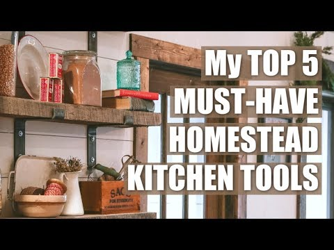5 HOMESTEAD KITCHEN Tools I CAN'T Live Without!