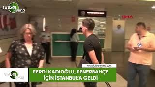 Ferdi Kadıoğlu, Fenerbahçe için İstanbul'a geldi