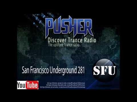 Pusher  - San Francisco Underground 281 (Uplifting Trance Radio)