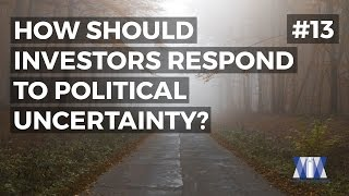 Show #13: How should investors respond to political uncertainty?