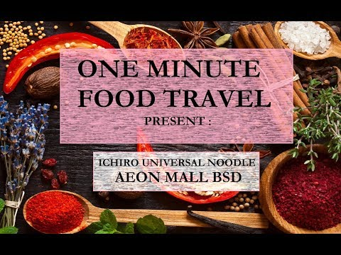 One Minute Food Travel - ICHIRO UNIVERSAL NOODLE, AEON Mall BSD, South Tangerang - Indonesia