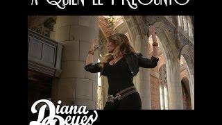 """""""A Quien Le Pregunto"""" - Diana Reyes"""