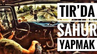 TIR'da SAHUR YAPMAK / DIRANAZ RAMPASI MOTOR FRENİ...!