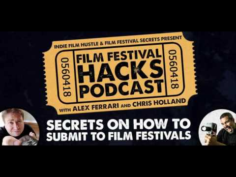 Secrets On How To Submit To Film Festivals - Film Festival Hacks Podcast - FFH 001