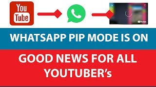 Good News For All Youtubers - Whatsapp PIP mode Is ON!