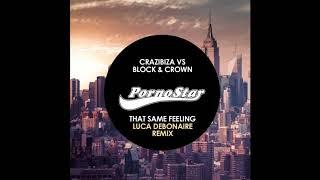 Crazibiza, Block & Crown - That Same Feeling ( Luca Debonaire Remix )