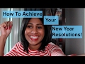 How To Achieve Your New Year Resolutions