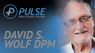 Pulse Healthcare System Welcomes Podiatrist David S. Wolf DPM to Katy and Downtown Houston!