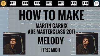 How to make Martin Garrix ADE Masterclass 2017 Melody + FREE FLP