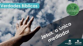 0712 - Jesus, o único mediador