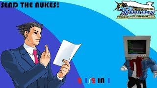 SEND THE NUKES! [Ace attorney: Roblox edition] [2 1/2 in 1]