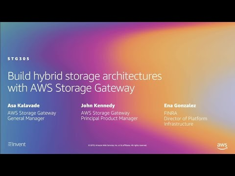 AWS re:Invent 2019: [REPEAT] Build hybrid storage architectures with AWS Storage Gateway (STG305-R)
