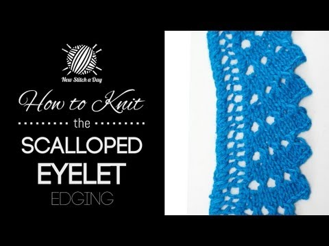 How To Knit The Scalloped Eyelet Edging Youtube