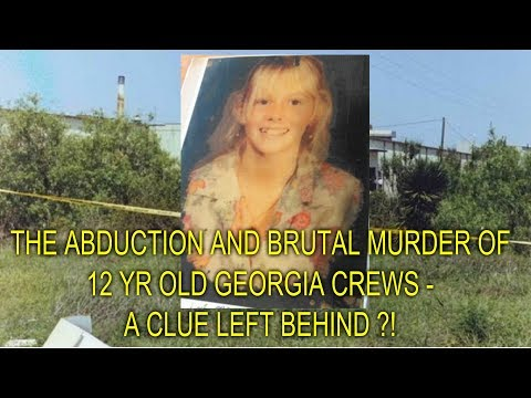 THE ABDUCTION AND BRUTAL MURDER OF 12 YR OLD GEORGIA CREWS - A CLUE LEFT BEHIND ?!