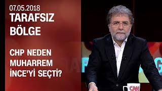 CHP neden Muharrem İnce'yi seçti? - Tarafsız Bölge 07.05.2018 Pazartesi