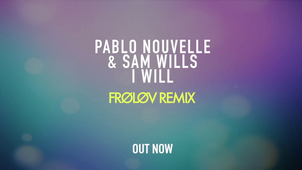 [Preview] Pablo Nouvelle & Sam Wills - I Will (Frolov Remix)