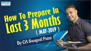 How to prepare in last 3 months may-19 by CA Swapnil Patni
