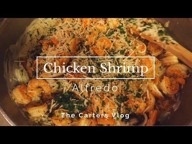 How To Cook Chicken Shrimp Alfredo - The Carter Vlog #12