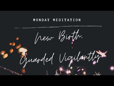 New Birth, Guarded Vigilantly | Reading with Guided Visualization