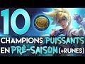 10 CHAMPIONS PUISSANTS EN PRÉ-SAISON ET LEURS RUNES !