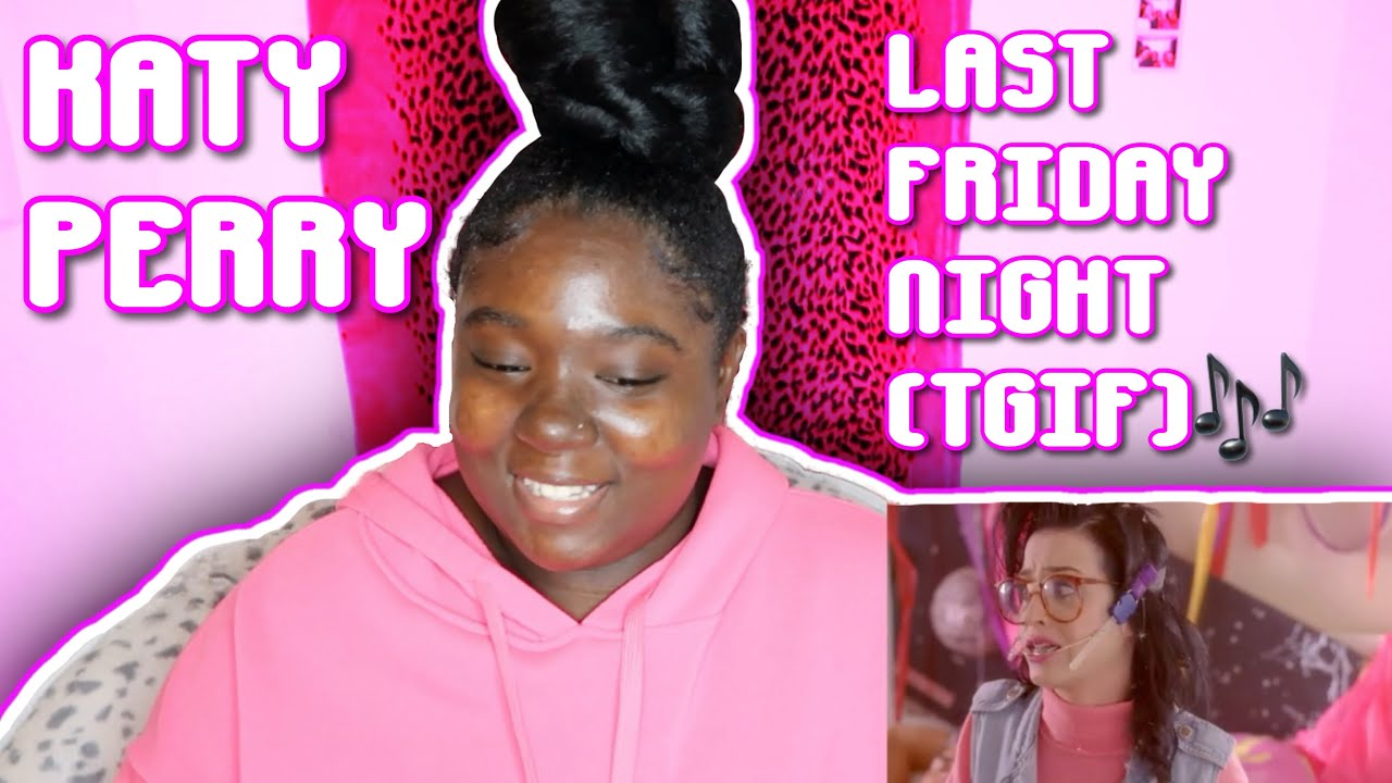Katy Perry Last Friday Night T G I F Music Video Reaction Youtube