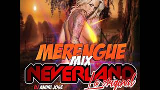 MERENGUE MIX NEVERLAND LA ORIGINAL   DJ ANDRI JOSE