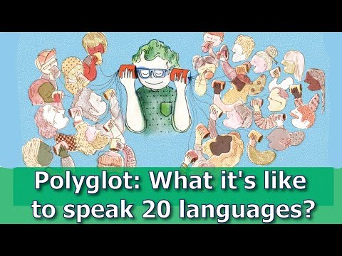 Polyglot: What it's like to speak 20 languages?