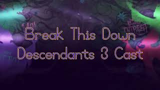 Break This Down Lyrics ~ Descendants 3 Cast