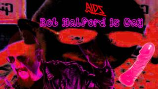 AIDS - Rob Halford Is Gay