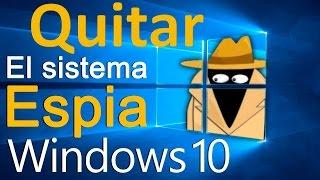 Cuidado con Windows 10 | Como quitar el modo espía de Windows 10
