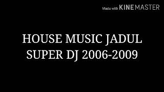 House Music Jadul Super DJ 2006-2009