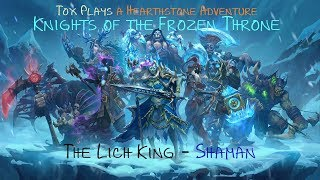 [HS Adventure] The Lich King - Shaman (KotFT 3.2)
