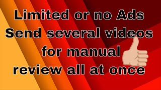 How to submit several videos limited with no ads for manual review at once