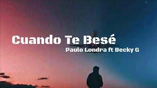 Paulo Londra Cuando Te Bes ft Becky G LETRA 2018.mp3