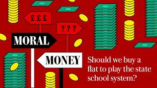 Moral Money: Gaming the state school system and asking a 17-year-old for cash