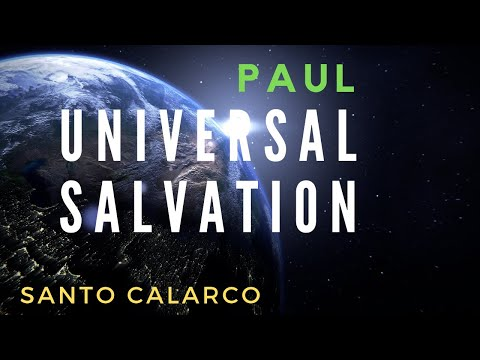 Santo Calarco: BiteSize - Paul was a dogmatic believer in Universal Salvation through faith in Jesus