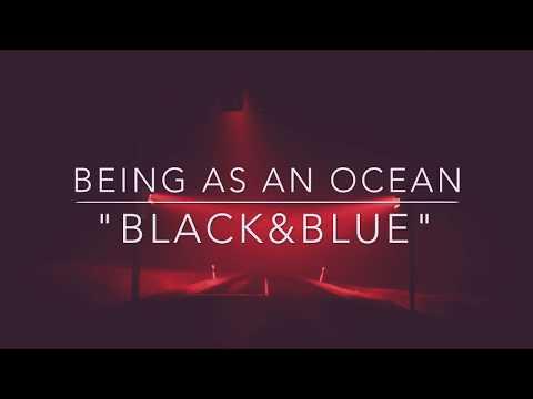 "Being As An Ocean- ""Black & Blue"""