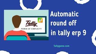Tally ERP9 otomatik yuvarlama ayarlamak için ne kadar