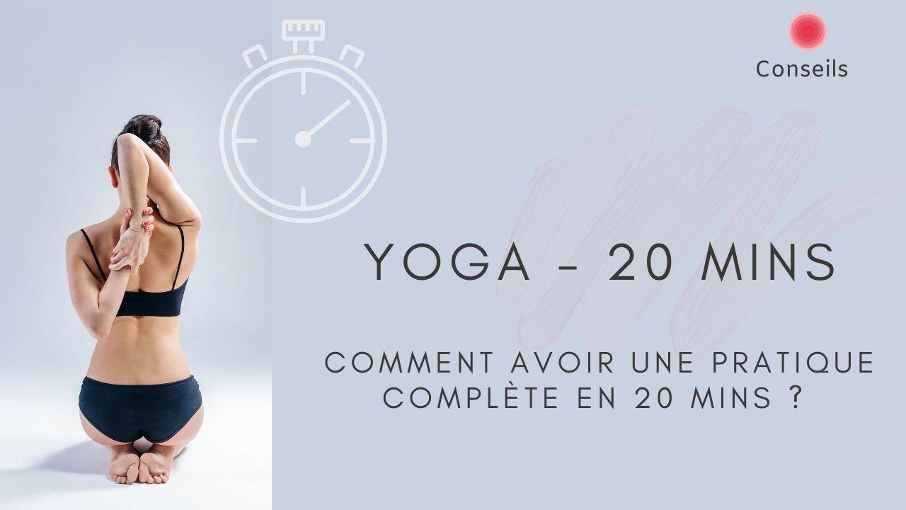 YOGA: comment avoir une pratique complète en 20 mins?
